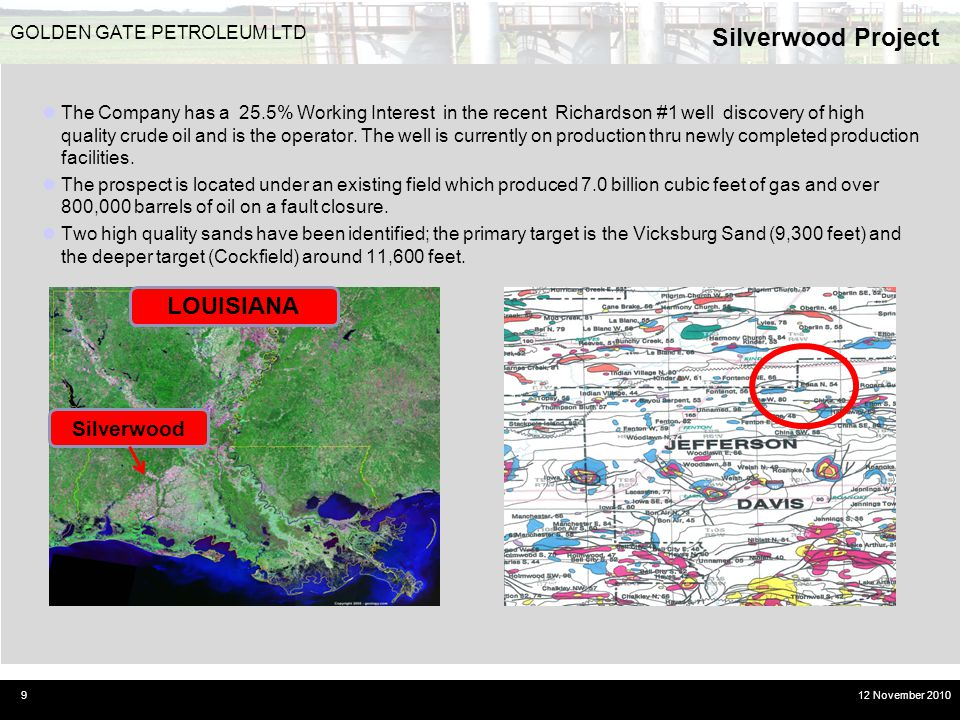 Silverwood Project 9 GOLDEN GATE PETROLEUM LTD 12 November 2010 The Company has a 25.5% Working Interest in the recent Richardson #1 well discovery of