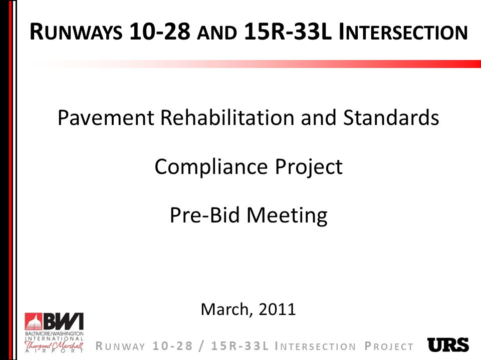 R UNWAY / 15R-33L I NTERSECTION P ROJECT R UNWAYS AND 15R-33L I NTERSECTION Pavement Rehabilitation and Standards Compliance Project Pre-Bid Meeting March, 2011