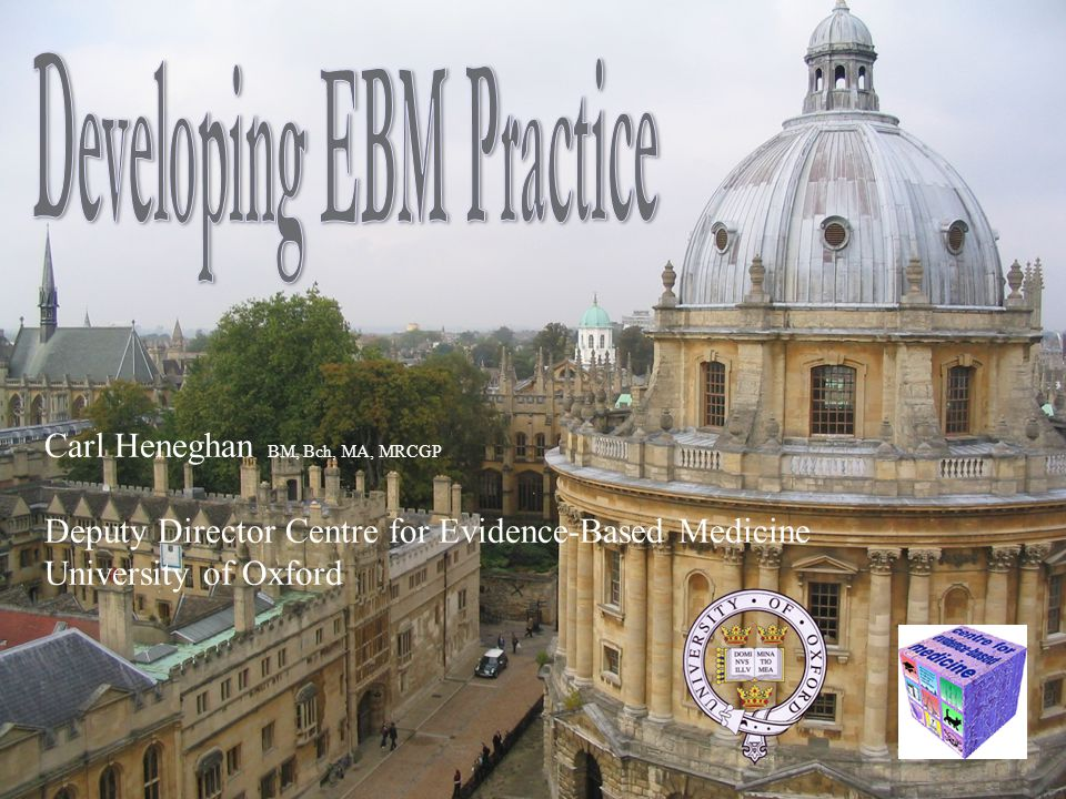 Carl Heneghan BM, Bch, MA, MRCGP Deputy Director Centre for Evidence-Based Medicine University of Oxford