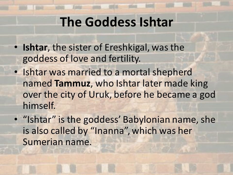 Ishtars Descent into the Underworld The myth begins with Ishtar descending into the underworld for some uncertain reason to visit her sister Ereshkigal.