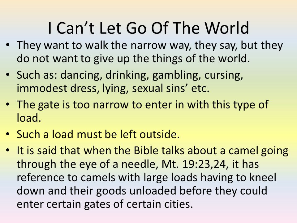 I Cant Let Go Of The World They want to walk the narrow way, they say, but they do not want to give up the things of the world. Such as: dancing, drin