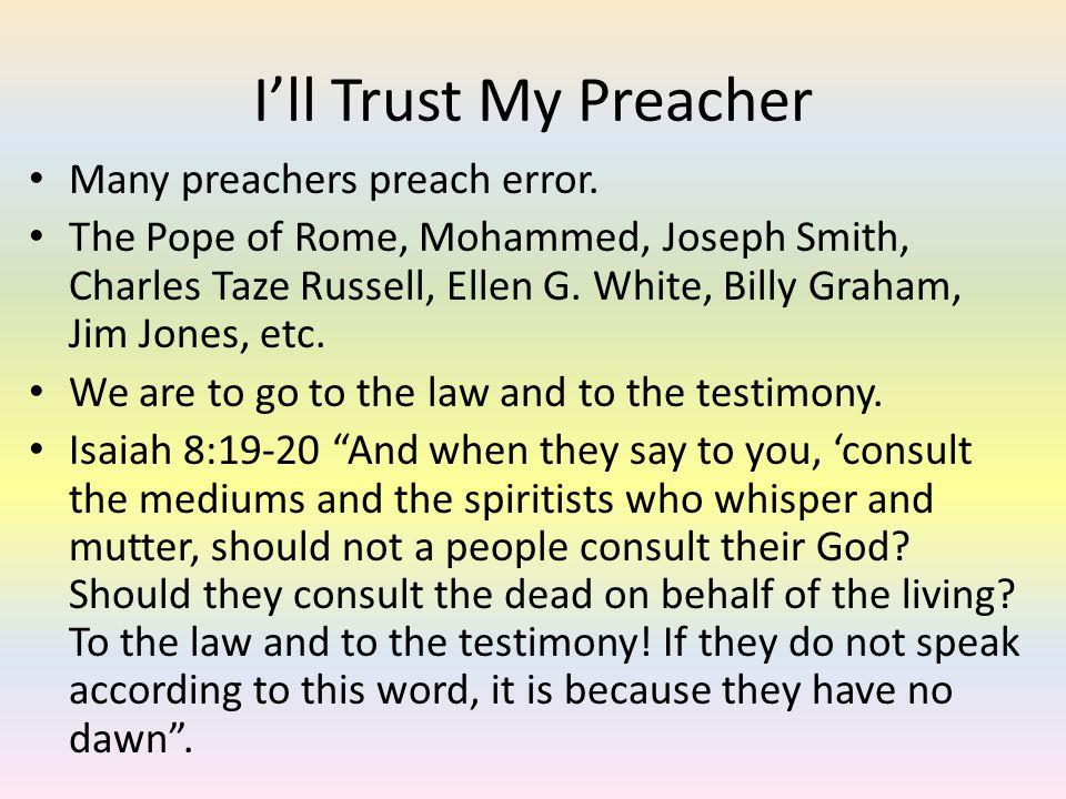 Ill Trust My Preacher Many preachers preach error.