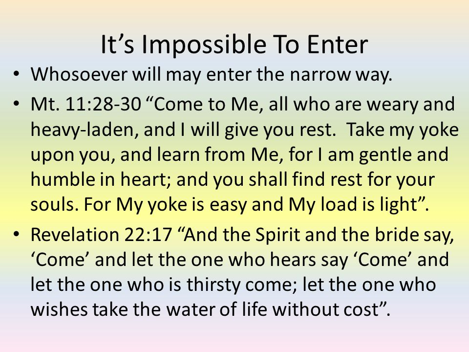 Its Impossible To Enter Whosoever will may enter the narrow way.