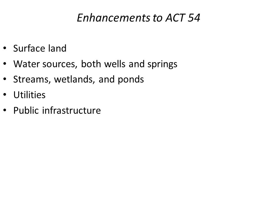 Enhancements to ACT 54 Surface land Water sources, both wells and springs Streams, wetlands, and ponds Utilities Public infrastructure