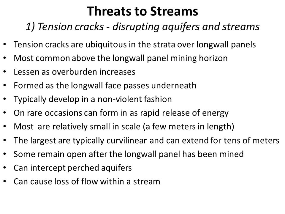 Threats to Streams 1) Tension cracks - disrupting aquifers and streams Tension cracks are ubiquitous in the strata over longwall panels Most common ab