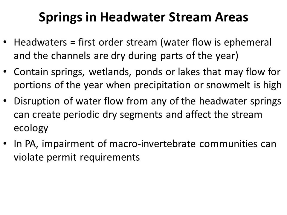 Springs in Headwater Stream Areas Headwaters = first order stream (water flow is ephemeral and the channels are dry during parts of the year) Contain