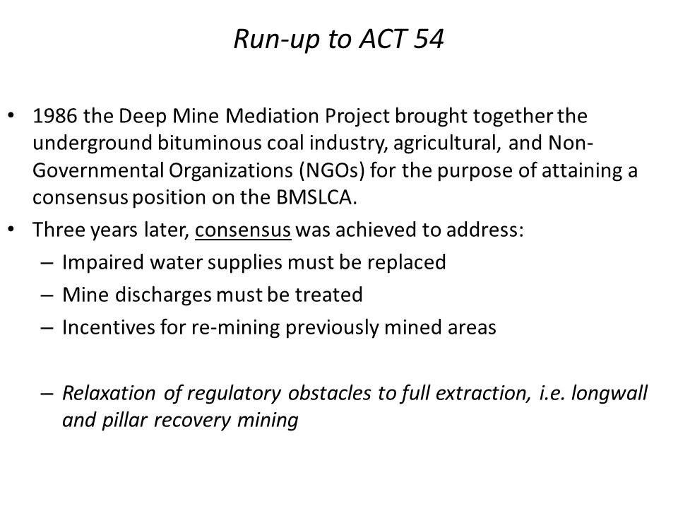Run-up to ACT 54 1986 the Deep Mine Mediation Project brought together the underground bituminous coal industry, agricultural, and Non- Governmental O