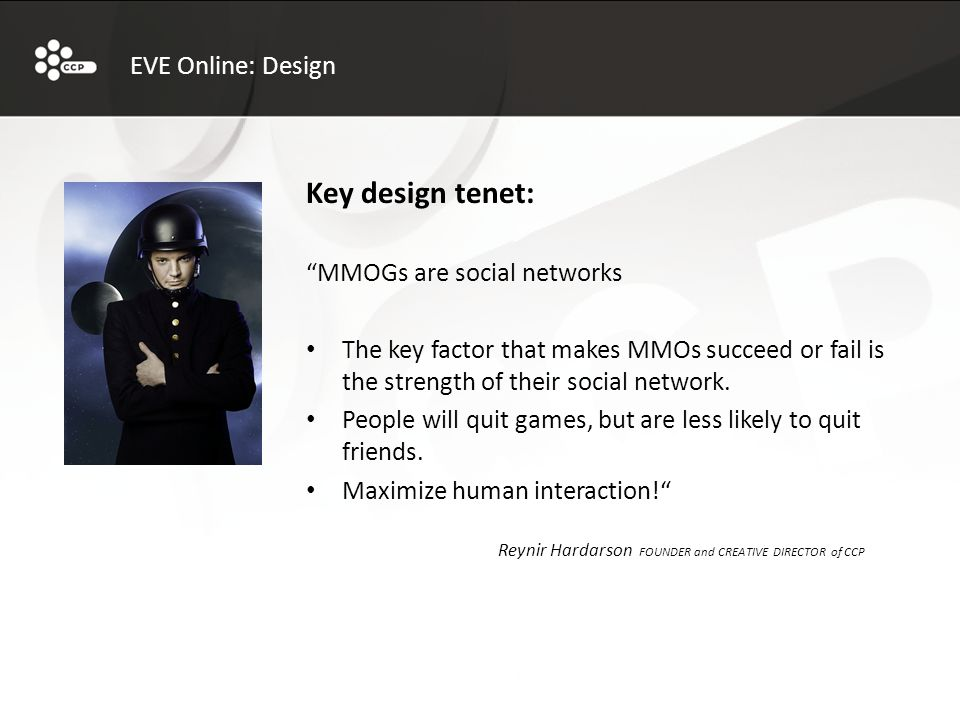 Key design tenet: MMOGs are social networks The key factor that makes MMOs succeed or fail is the strength of their social network.