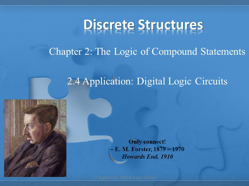 Chapter 2: The Logic of Compound Statements 2.4 Application: Digital Logic Circuits 1 Only connect.