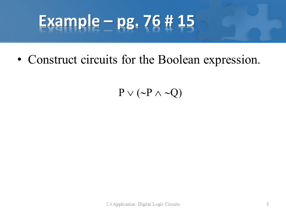 Construct circuits for the Boolean expression. P ( P Q) 2.4 Application: Digital Logic Circuits8