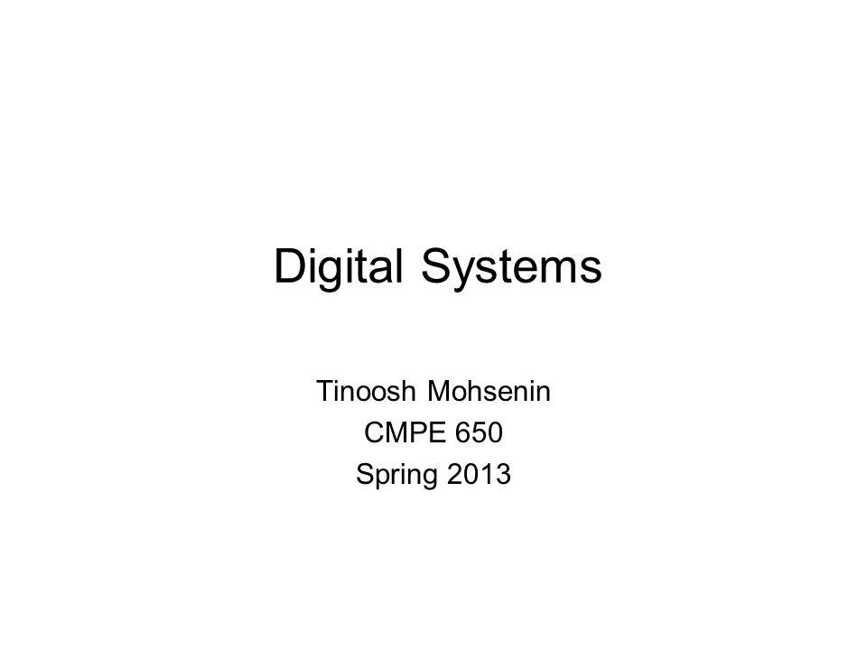Digital Systems Tinoosh Mohsenin CMPE 650 Spring 2013