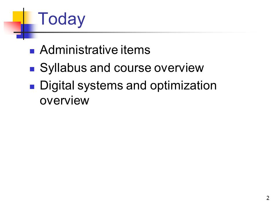 Today Administrative items Syllabus and course overview Digital systems and optimization overview 2