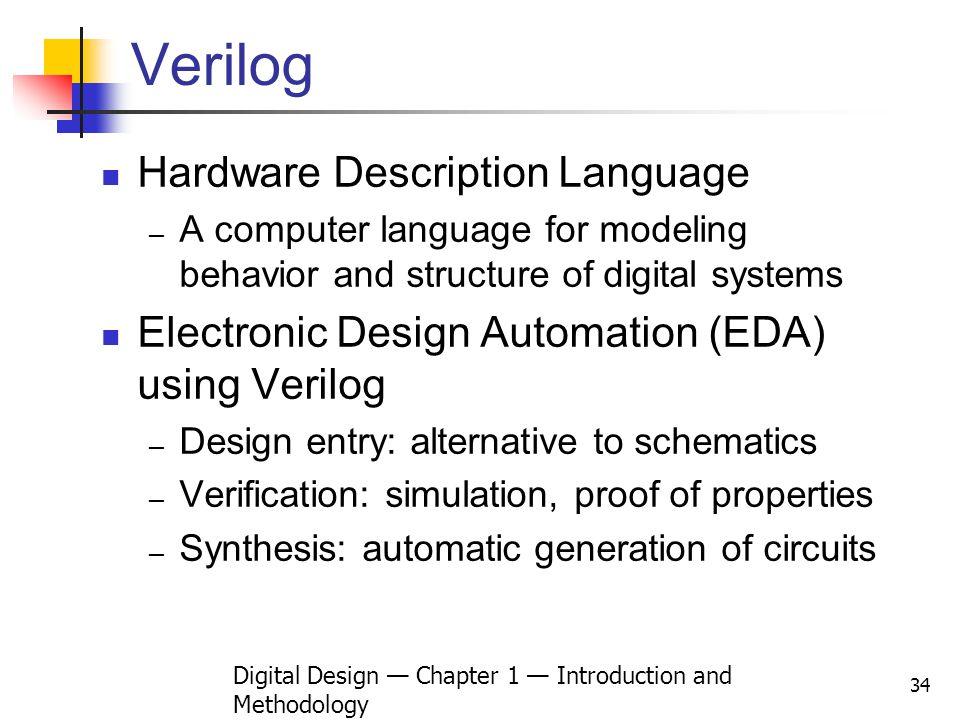 Digital Design Chapter 1 Introduction and Methodology 34 Verilog Hardware Description Language A computer language for modeling behavior and structure