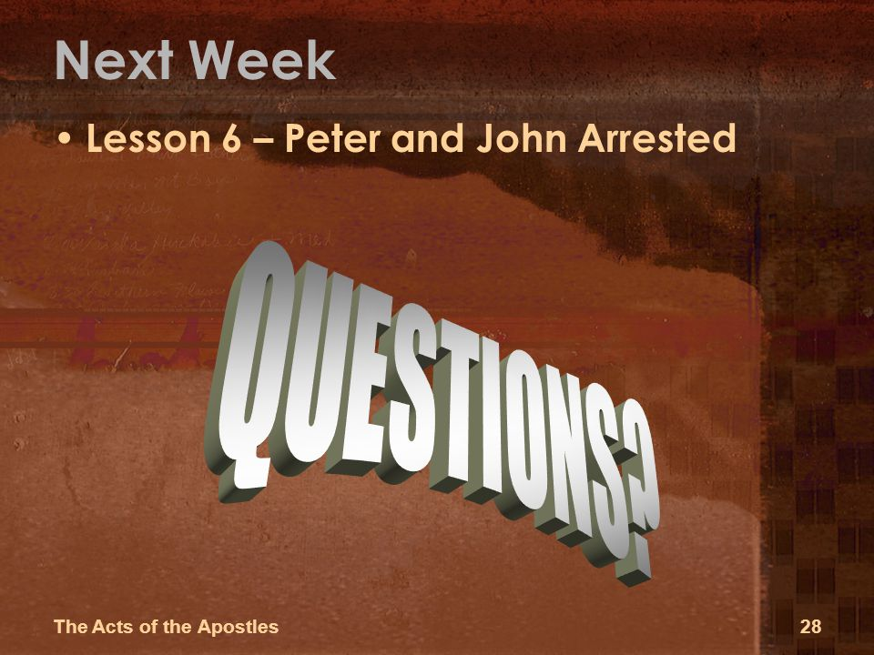 Next Week Lesson 6 – Peter and John Arrested The Acts of the Apostles28
