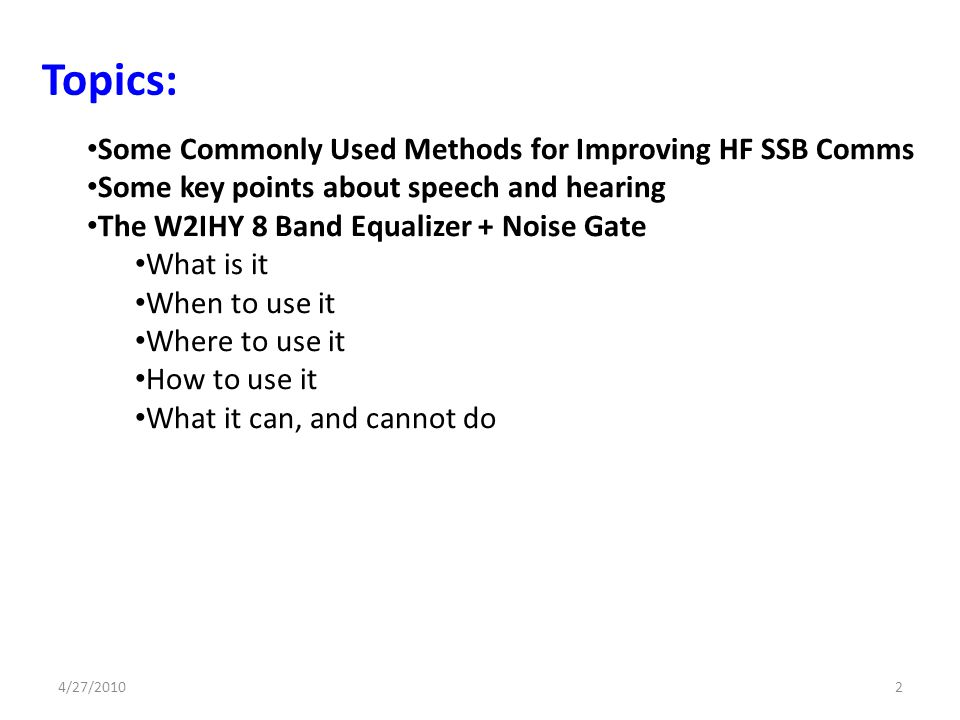 Some Commonly Used Methods for Improving HF SSB Comms Some key points about speech and hearing The W2IHY 8 Band Equalizer + Noise Gate What is it When
