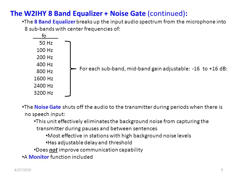 The W2IHY 8 Band Equalizer + Noise Gate (continued): The 8 Band Equalizer breaks up the input audio spectrum from the microphone into 8 sub-bands with