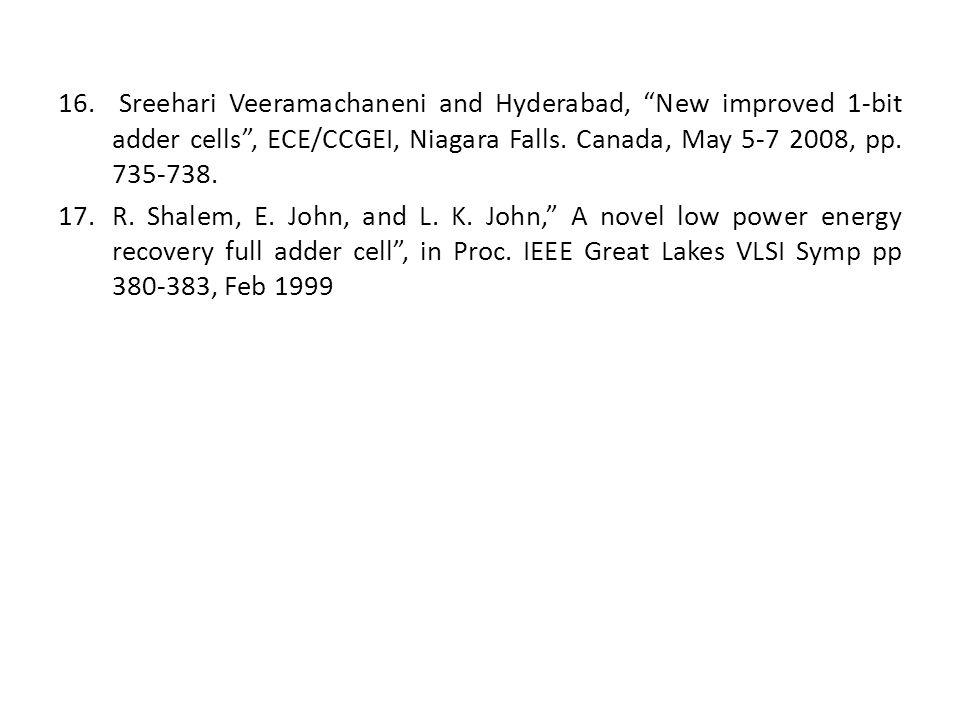 16. Sreehari Veeramachaneni and Hyderabad, New improved 1-bit adder cells, ECE/CCGEI, Niagara Falls. Canada, May 5-7 2008, pp. 735-738. 17.R. Shalem,