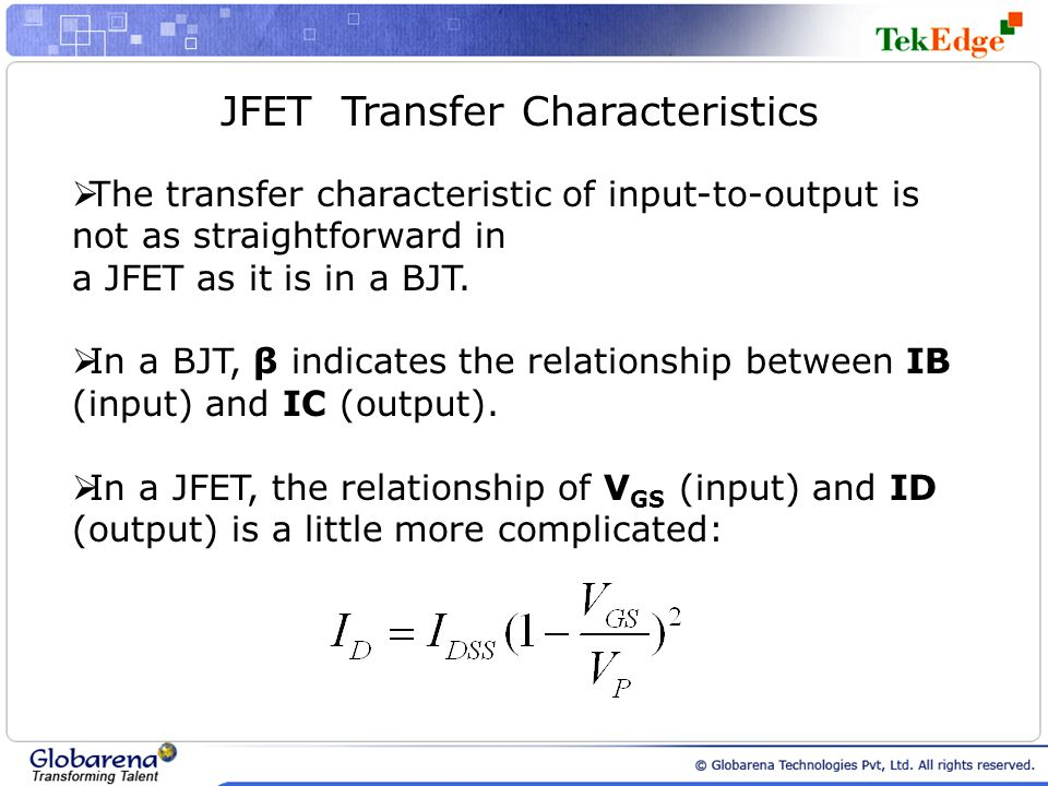 JFET Transfer Characteristics The transfer characteristic of input-to-output is not as straightforward in a JFET as it is in a BJT. In a BJT, β indica