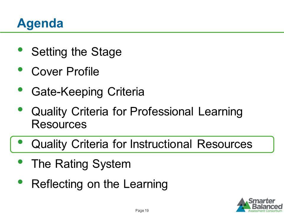Agenda Setting the Stage Cover Profile Gate-Keeping Criteria Quality Criteria for Professional Learning Resources Quality Criteria for Instructional Resources The Rating System Reflecting on the Learning Page 19