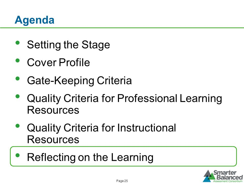 Agenda Setting the Stage Cover Profile Gate-Keeping Criteria Quality Criteria for Professional Learning Resources Quality Criteria for Instructional Resources Reflecting on the Learning Page 25