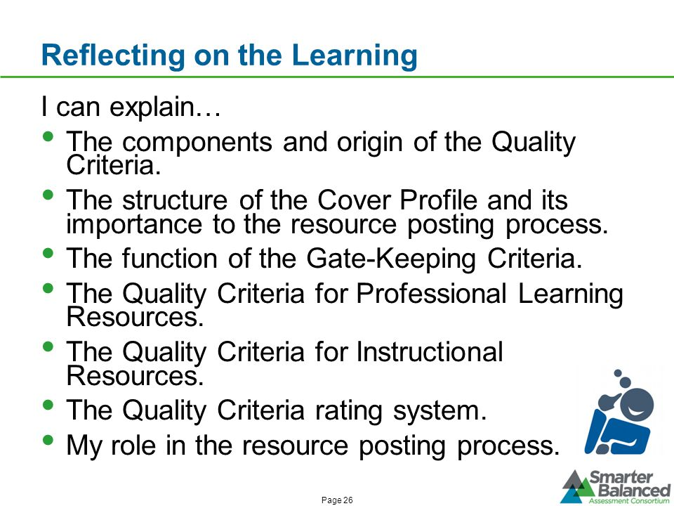 Reflecting on the Learning Page 26 I can explain… The components and origin of the Quality Criteria.