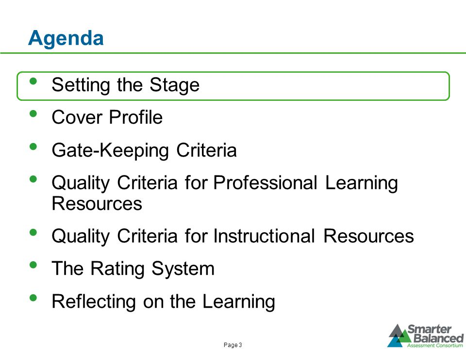 Agenda Setting the Stage Cover Profile Gate-Keeping Criteria Quality Criteria for Professional Learning Resources Quality Criteria for Instructional Resources The Rating System Reflecting on the Learning Page 3