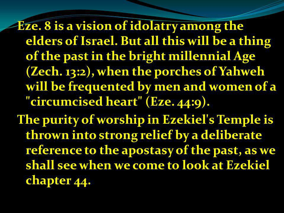 Eze. 8 is a vision of idolatry among the elders of Israel.