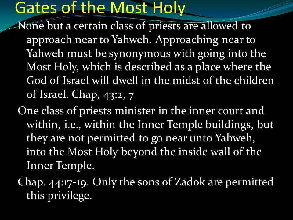 Gates of the Most Holy None but a certain class of priests are allowed to approach near to Yahweh.