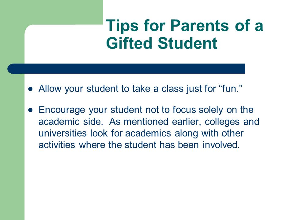 Tips for Parents of a Gifted Student Allow your student to take a class just for fun.