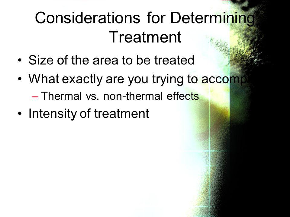 Considerations for Determining Treatment Size of the area to be treated What exactly are you trying to accomplish –Thermal vs. non-thermal effects Int
