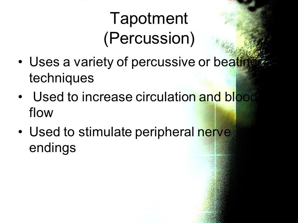 Tapotment (Percussion) Uses a variety of percussive or beating techniques Used to increase circulation and blood flow Used to stimulate peripheral ner