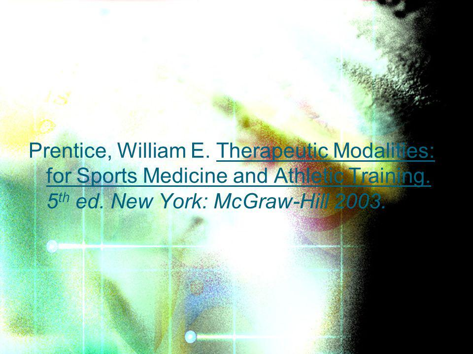 Prentice, William E. Therapeutic Modalities: for Sports Medicine and Athletic Training. 5 th ed. New York: McGraw-Hill 2003.