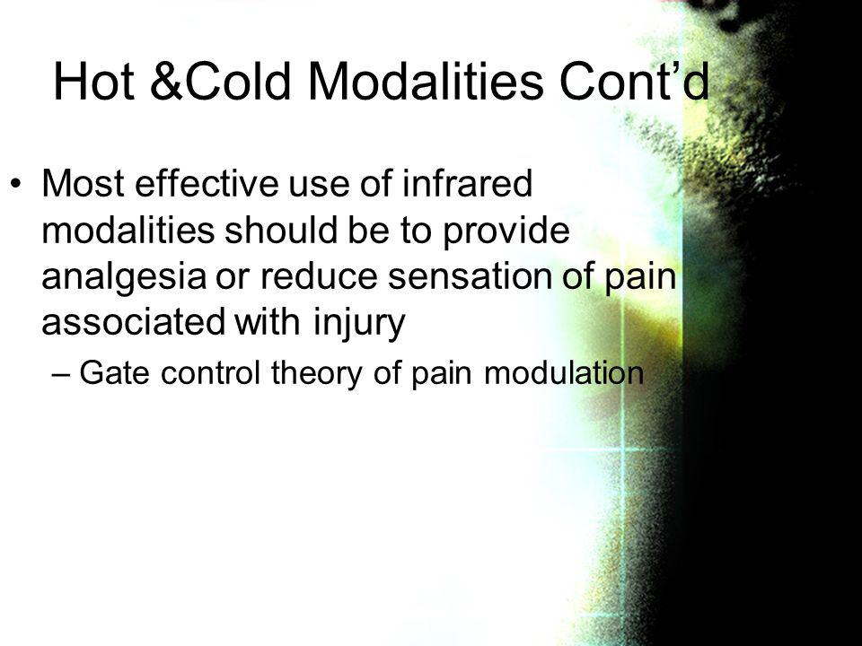 Hot &Cold Modalities Contd Most effective use of infrared modalities should be to provide analgesia or reduce sensation of pain associated with injury