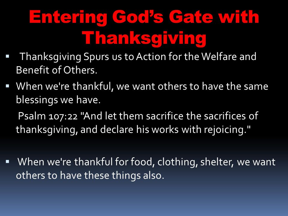 Entering Gods Gate with Thanksgiving Thanksgiving Spurs us to Action for the Welfare and Benefit of Others.