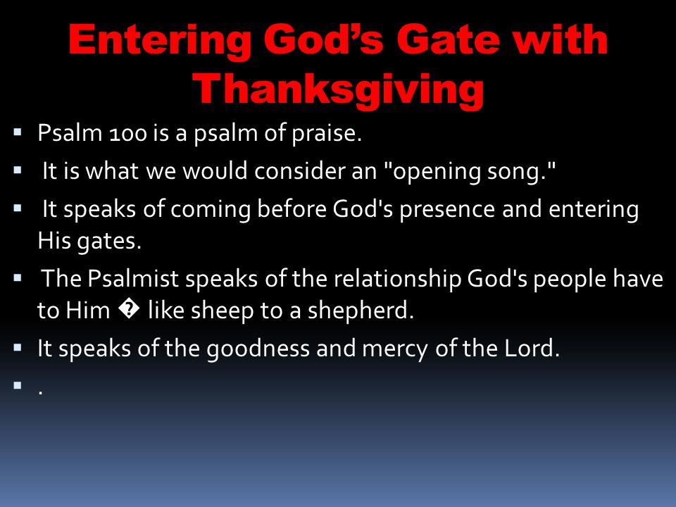 Entering Gods Gate with Thanksgiving It reminds us of what we also must do for the welfare and benefit of others in God s service.