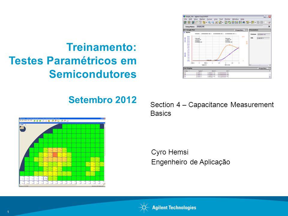1 Treinamento: Testes Paramétricos em Semicondutores Setembro 2012 Cyro Hemsi Engenheiro de Aplicação Section 4 – Capacitance Measurement Basics