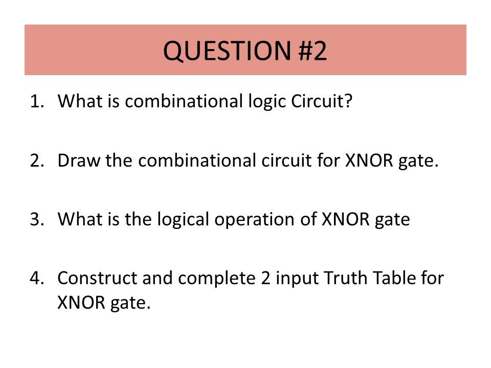 QUESTION #2 1.What is combinational logic Circuit.