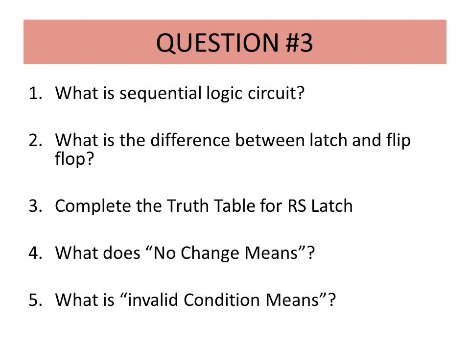 QUESTION #3 1.What is sequential logic circuit.