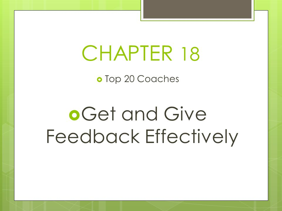 CHAPTER 18 Top 20 Coaches Get and Give Feedback Effectively