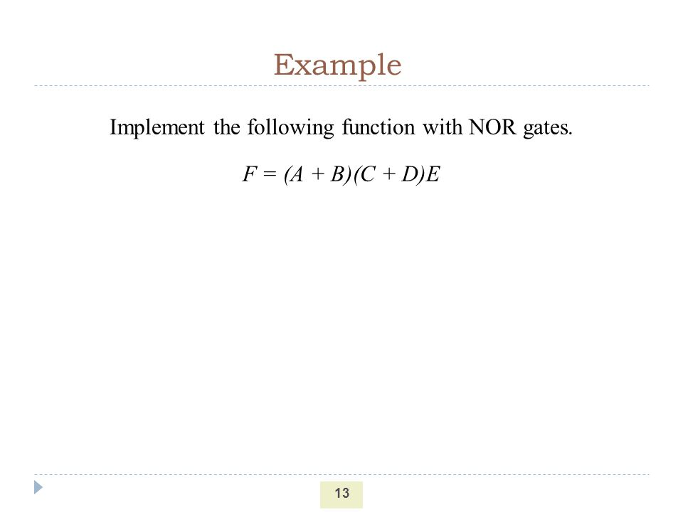 Example 13 Implement the following function with NOR gates. F = (A + B)(C + D)E