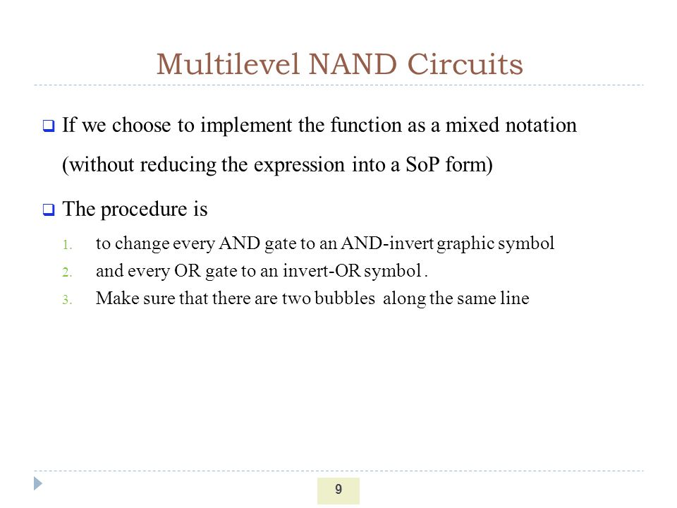 Multilevel NAND Circuits 9 If we choose to implement the function as a mixed notation (without reducing the expression into a SoP form) The procedure