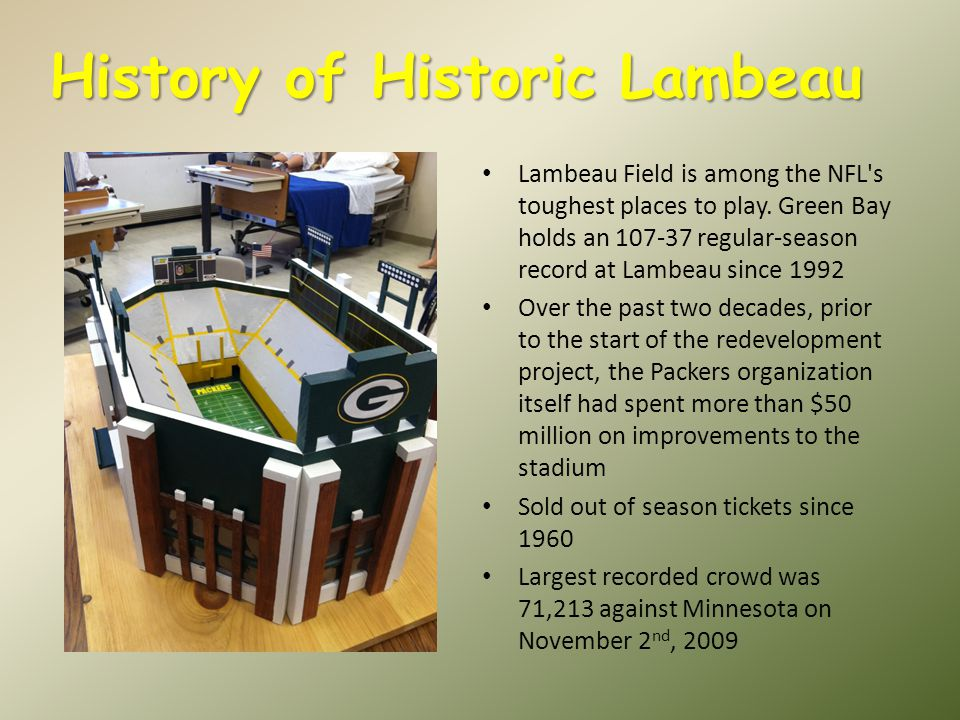 History of Historic Lambeau Lambeau Field is among the NFL s toughest places to play.