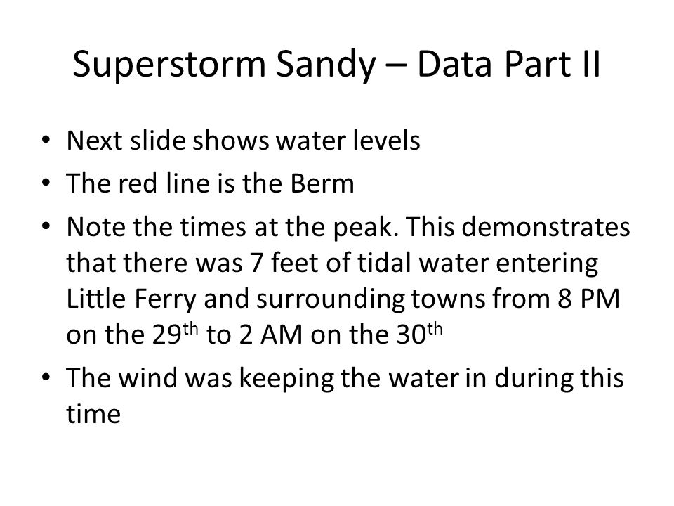 Superstorm Sandy – Data Part II Next slide shows water levels The red line is the Berm Note the times at the peak.