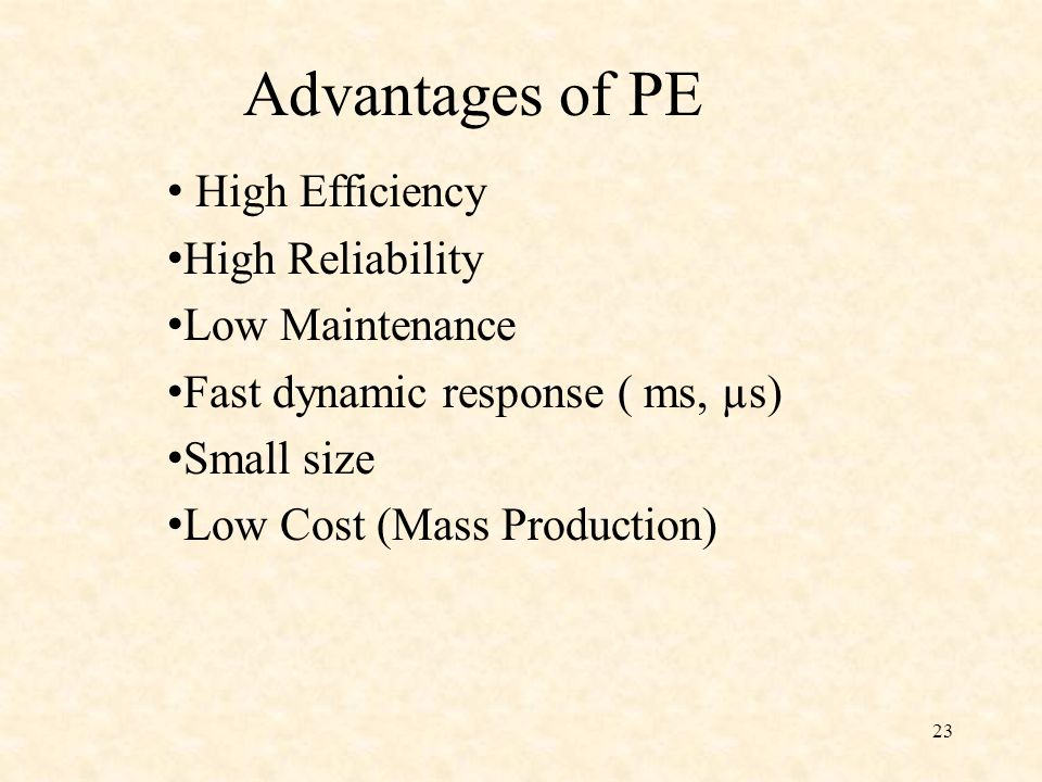 Advantages of PE High Efficiency High Reliability Low Maintenance Fast dynamic response ( ms, µs) Small size Low Cost (Mass Production) 23