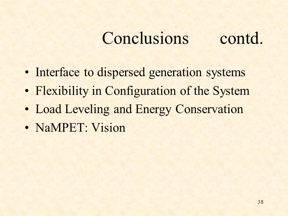Conclusions contd. Interface to dispersed generation systems Flexibility in Configuration of the System Load Leveling and Energy Conservation NaMPET: