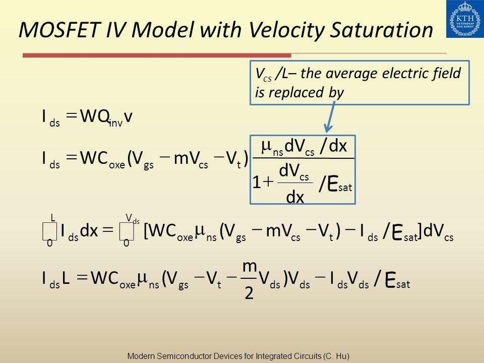 MOSFET IV Model with Velocity Saturation invds vWQI sat ds tgsnsoxeds E VIVV m VVWCLI/) 2 ( cssat LV dstcsgsnsoxeds dV E IVmVVWCdxI ds ]/)([ 00 sat cs