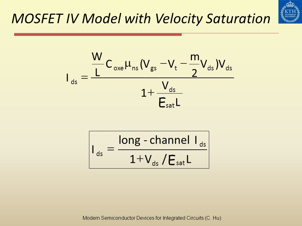 MOSFET IV Model with Velocity Saturation L E V VV m VVC L W I sat ds tgsnsoxe ds 1 ) 2 ( L E V Ichannel-long I sat ds /1 Modern Semiconductor Devices