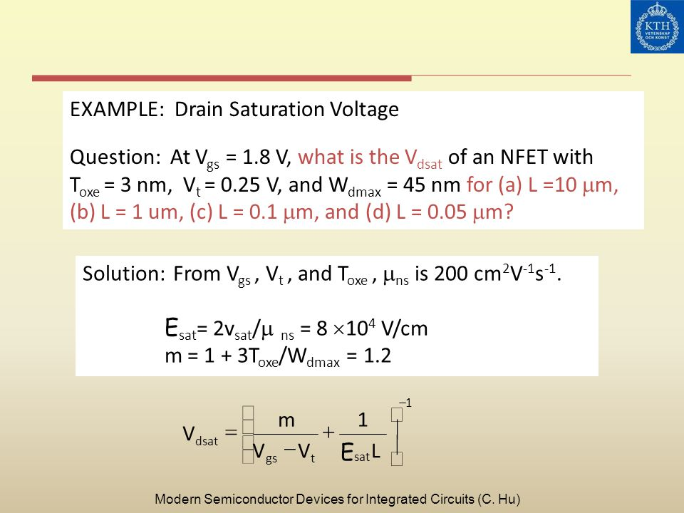 EXAMPLE: Drain Saturation Voltage Question: At V gs = 1.8 V, what is the V dsat of an NFET with T oxe = 3 nm, V t = 0.25 V, and W dmax = 45 nm for (a)