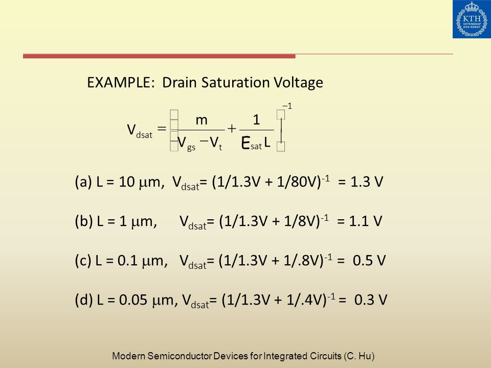 (a) L = 10 m, V dsat = (1/1.3V + 1/80V) -1 = 1.3 V (b) L = 1 m, V dsat = (1/1.3V + 1/8V) -1 = 1.1 V (c) L = 0.1 m, V dsat = (1/1.3V + 1/.8V) -1 = 0.5