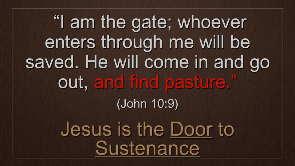 I am the gate; whoever enters through me will be saved.